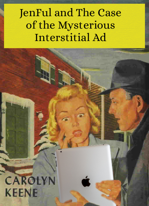 JenFul and The Case of the Mysterious Interstitial Ad