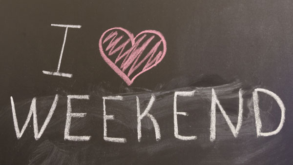 I love the weekend